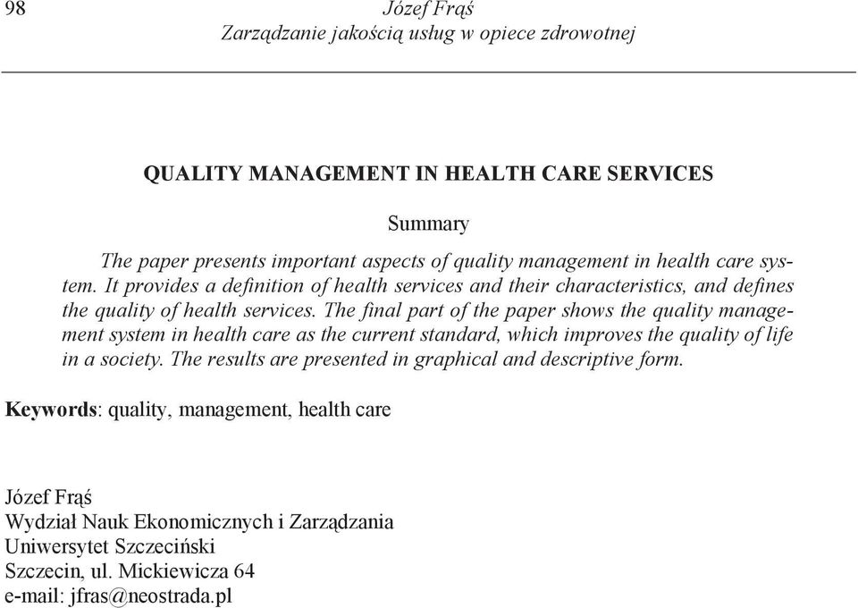 The final part of the paper shows the quality management system in health care as the current standard, which improves the quality of life in a society.