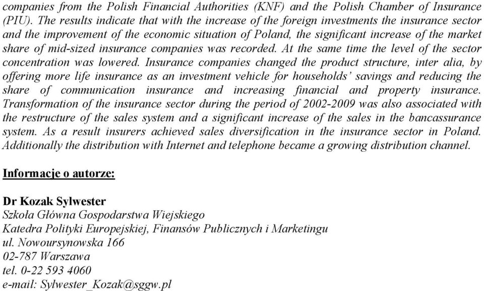 mid-sized insurance companies was recorded. At the same time the level of the sector concentration was lowered.