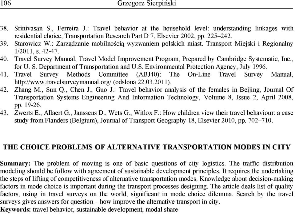 Travel Survey Manual, Travel Model Improvement Program, Prepared by Cambridge Systematic, Inc., for U. S. Department of Transportation and U.S. Environmental Protection Agency, July 1996. 41.