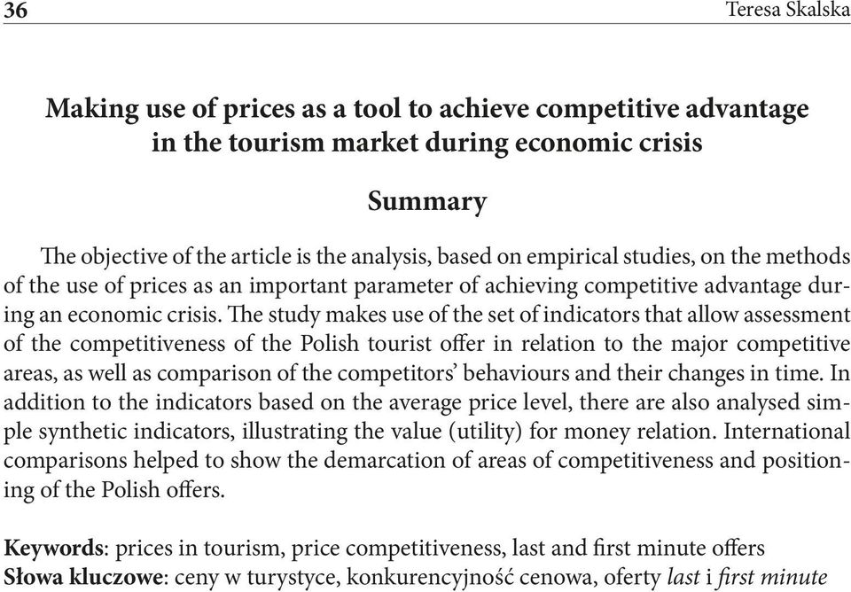 The study makes use of the set of indicators that allow assessment of the competitiveness of the Polish tourist offer in relation to the major competitive areas, as well as comparison of the