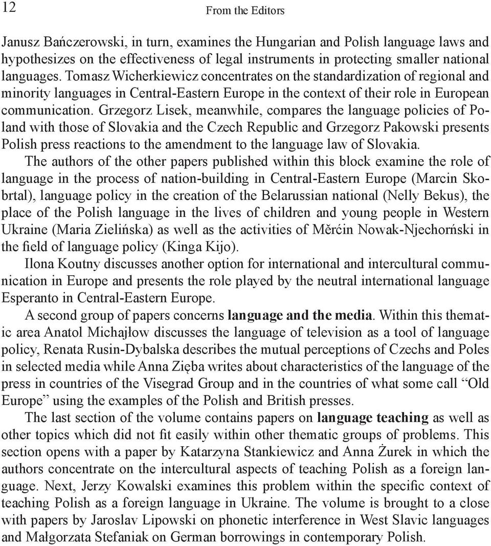 Grzegorz Lisek, meanwhile, compares the language policies of Poland with those of Slovakia and the Czech Republic and Grzegorz Pakowski presents Polish press reactions to the amendment to the