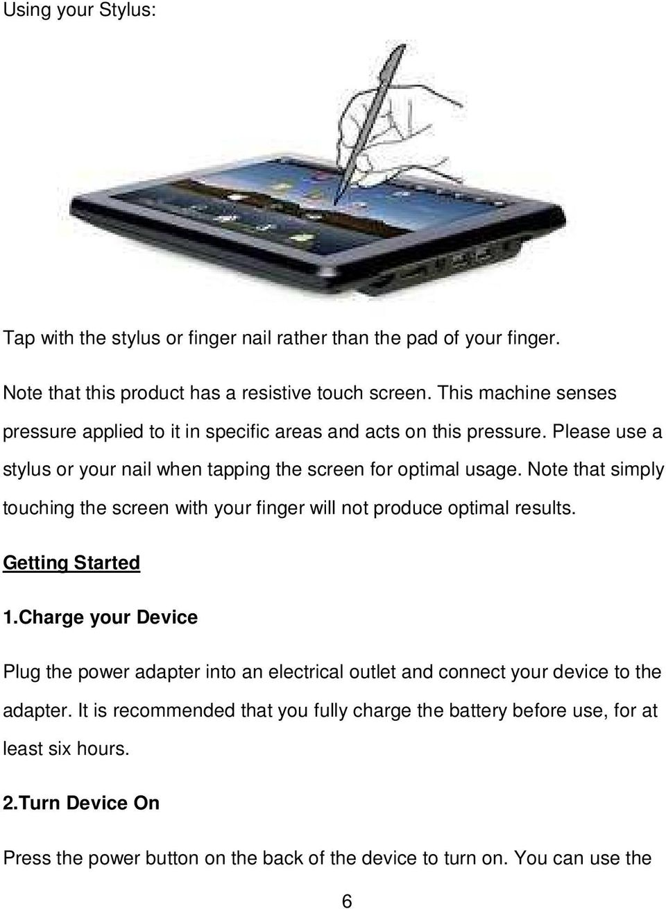 Note that simply touching the screen with your finger will not produce optimal results. Getting Started 1.