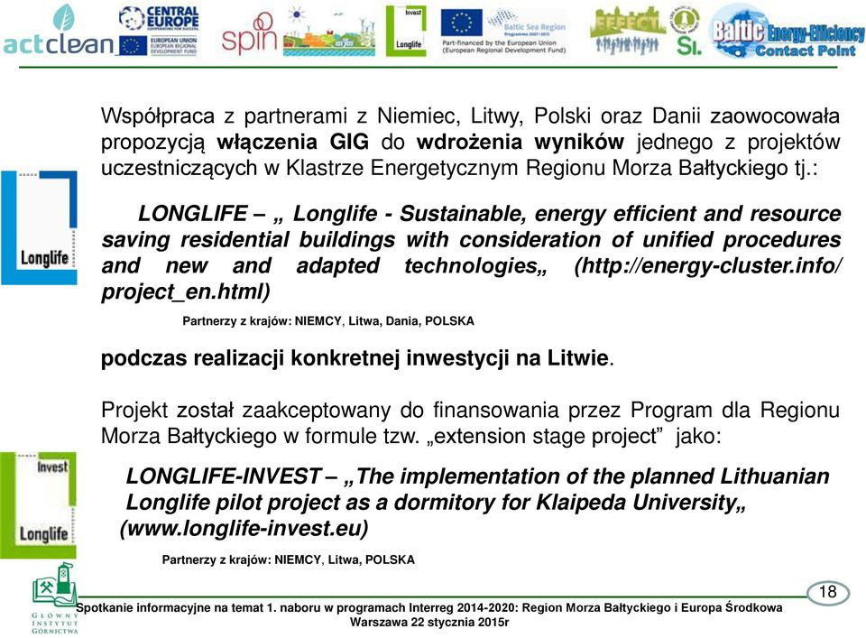 : LONGLIFE Longlife - Sustainable, energy efficient and resource saving residential buildings with consideration of unified procedures and new and adapted technologies (http://energy-cluster.