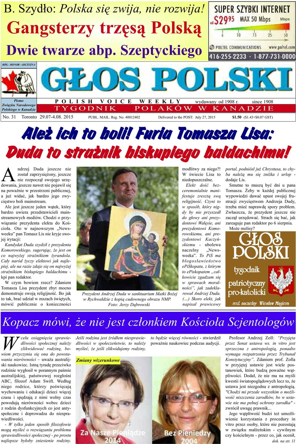 31 Toronto PUBL. MAIL. Reg. No. 40012402 Delivered to the POST: July 27, 2015 $1.50 ($1.43+$0.07 GST) Ale ich to boli! Furia Tomasza Lisa: Duda to stra nik biskupiego baldachimu!