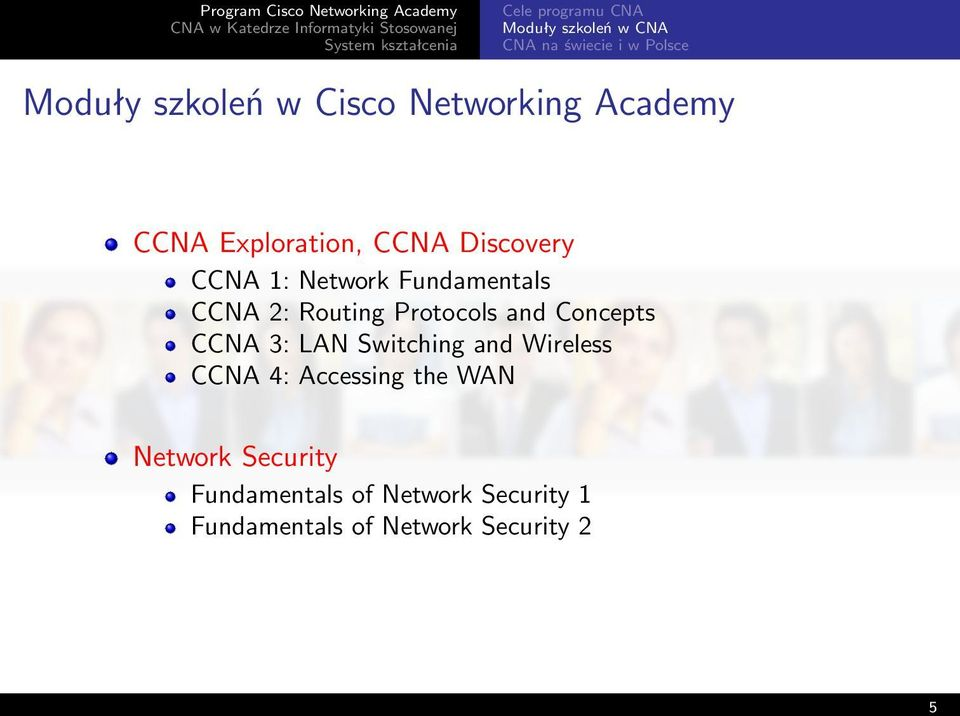 Routing Protocols and Concepts CCNA 3: LAN Switching and Wireless CCNA 4: Accessing the