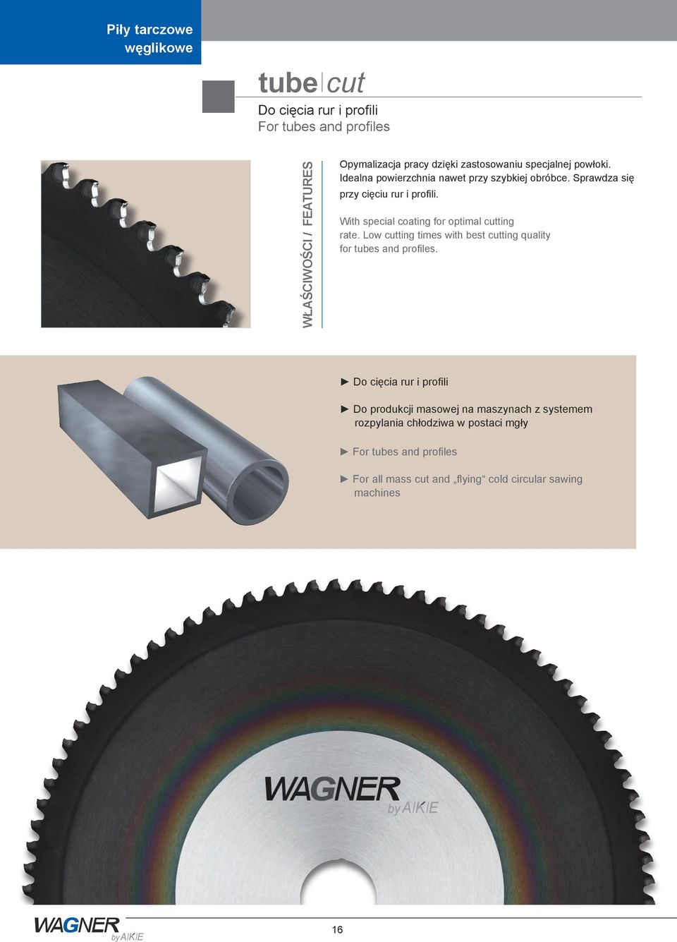 With special coating for optimal cutting rate. Low cutting times with best cutting quality for tubes and profiles.