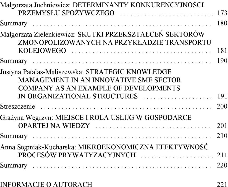 .................................................. 190 Justyna Patalas-Maliszewska: STRATEGIC KNOWLEDGE MANAGEMENT IN AN INNOVATIVE SME SECTOR COMPANY AS AN EXAMPLE OF DEVELOPMENTS IN ORGANIZATIONAL STRUCTURES.
