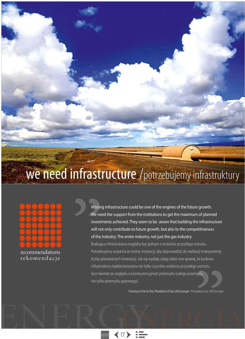 They seem to be aware that building the infrastructure will not only contribute to future growth, but also to the competitiveness of the industry. The entire industry, not just the gas industry.