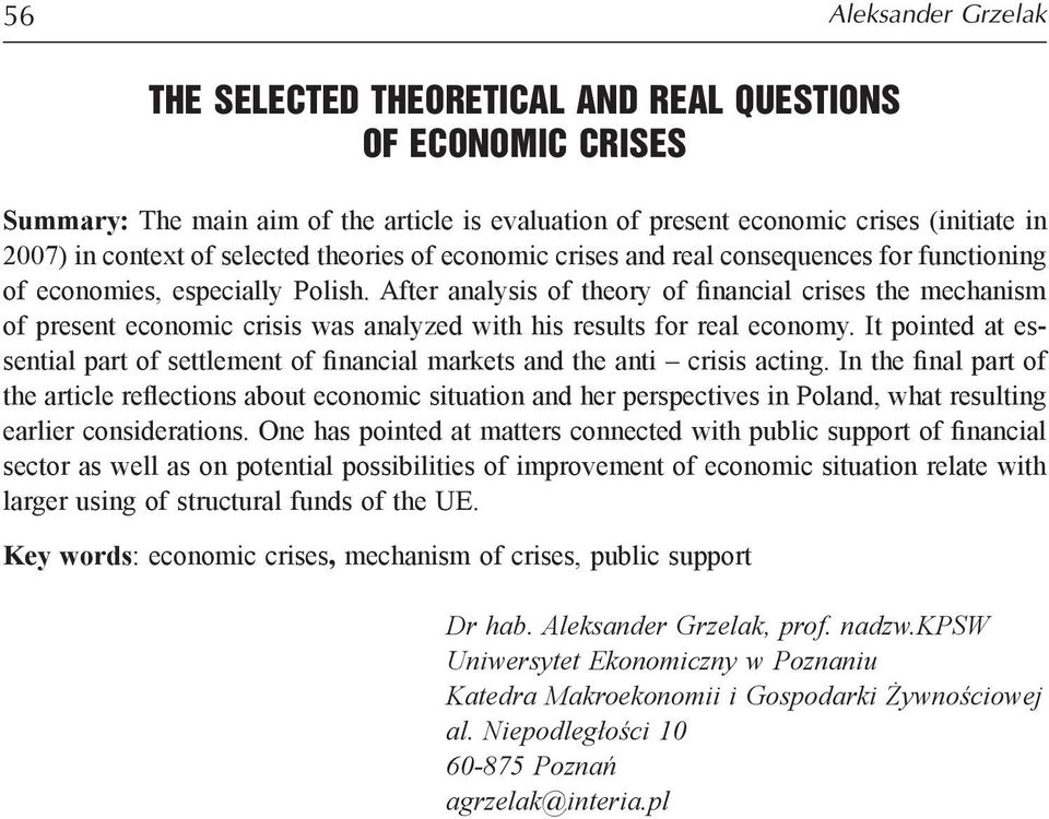 After analysis of theory of financial crises the mechanism of present economic crisis was analyzed with his results for real economy.