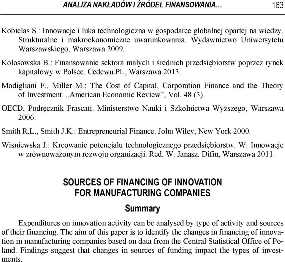 , Miller M.: The Cost of Capital, Corporation Finance and the Theory of Investment. American Economic Review, Vol. 48 (3). OECD, Podręcznik Frascati.