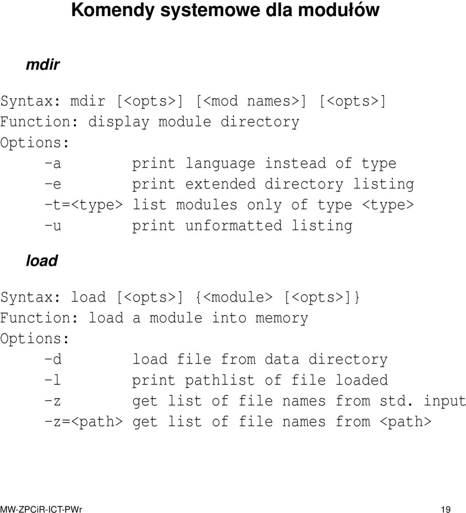 load Syntax: load [<opts>] {<module> [<opts>]} Function: load a module into memory Options: -d load file from data directory -l