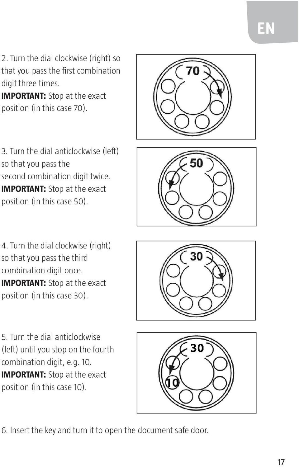 Turn the dial clockwise (right) so that you pass the third combination digit once. IMPORTANT: Stop at the exact position (in this case 30). 5.