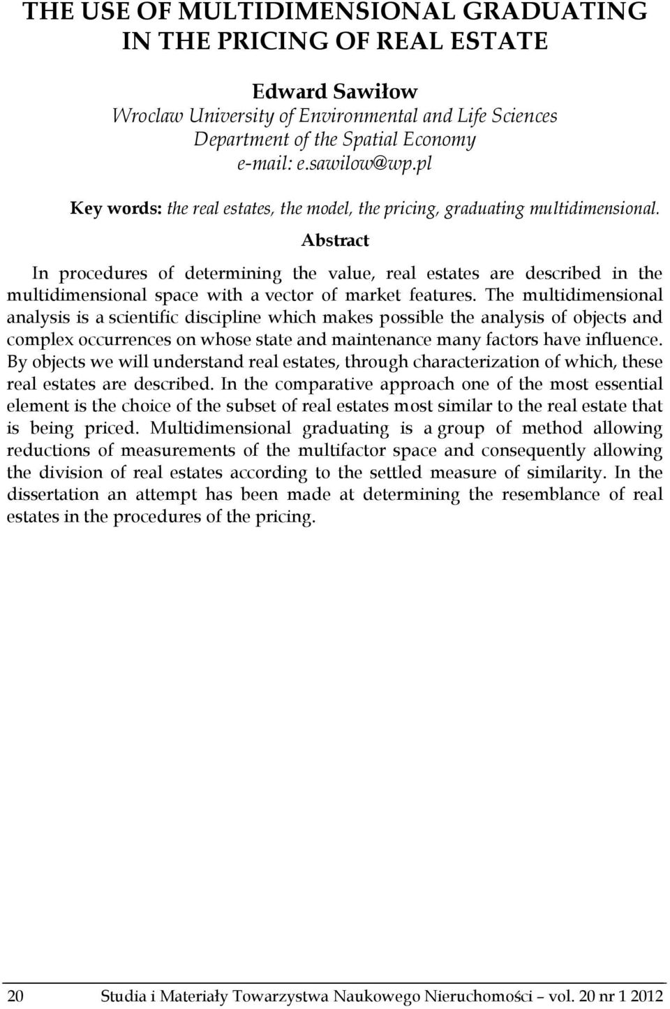 Abstract In procedures of determining the value, real estates are described in the multidimensional space with a vector of market features.