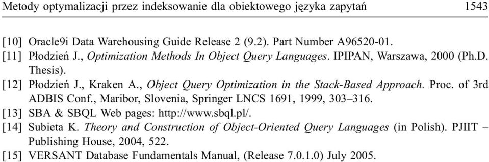 , Object Query Optimization in the Stack-Based Approach. Proc. of 3rd ADBIS Conf., Maribor, Slovenia, Springer LNCS 1691, 1999, 303 316.