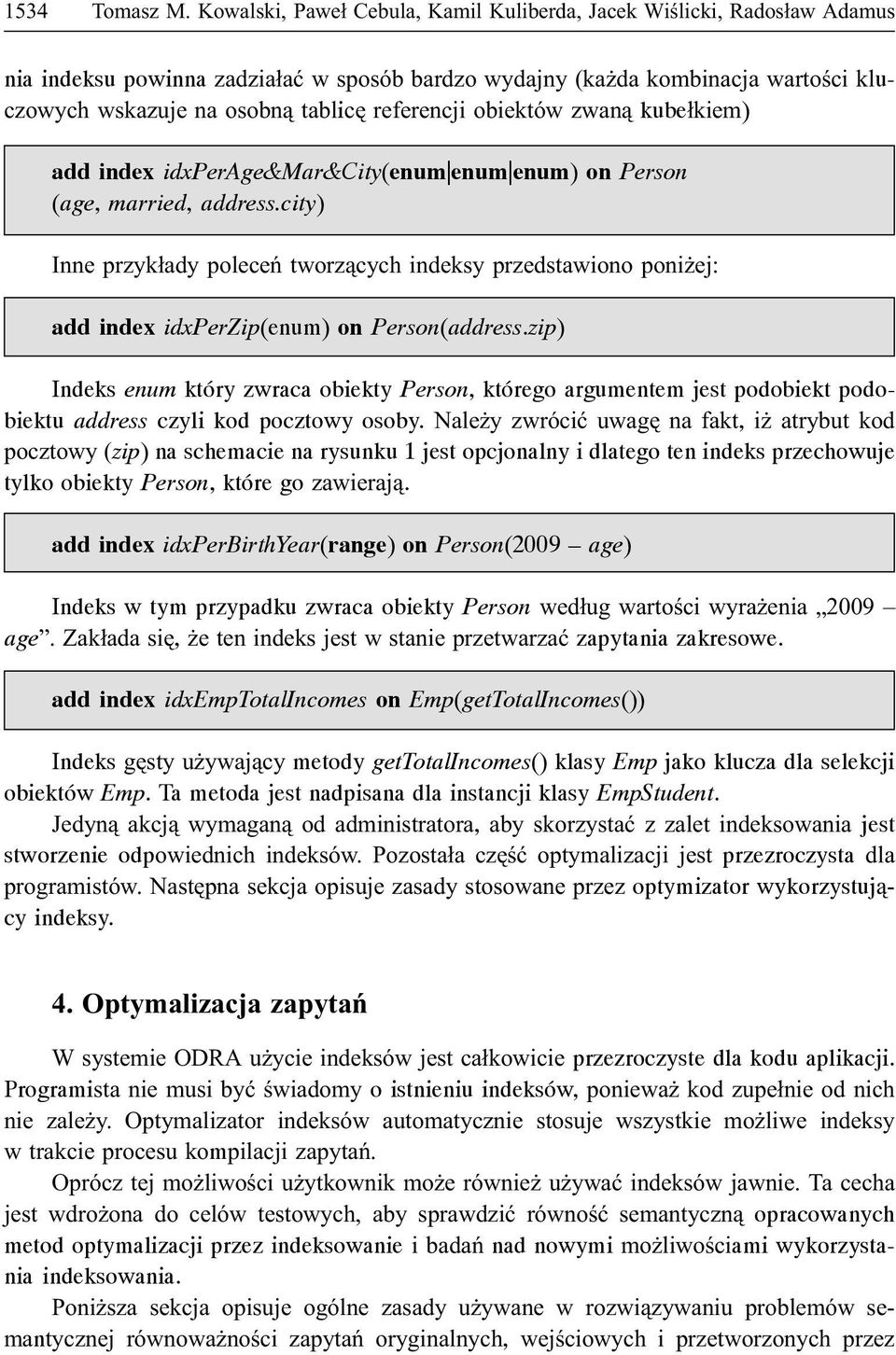 referencji obiektów zwan¹ kube³kiem) add index idxperage&mar&city(enum enum enum) on Person (age, married, address.