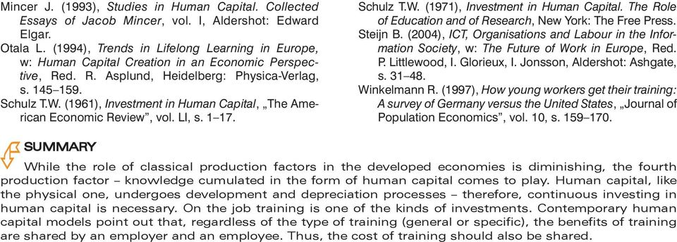 (1961), Investment in Human Capital, The American Economic Review, vol. LI, s. 1 17. Schulz T.W. (1971), Investment in Human Capital. The Role of Education and of Research, New York: The Free Press.