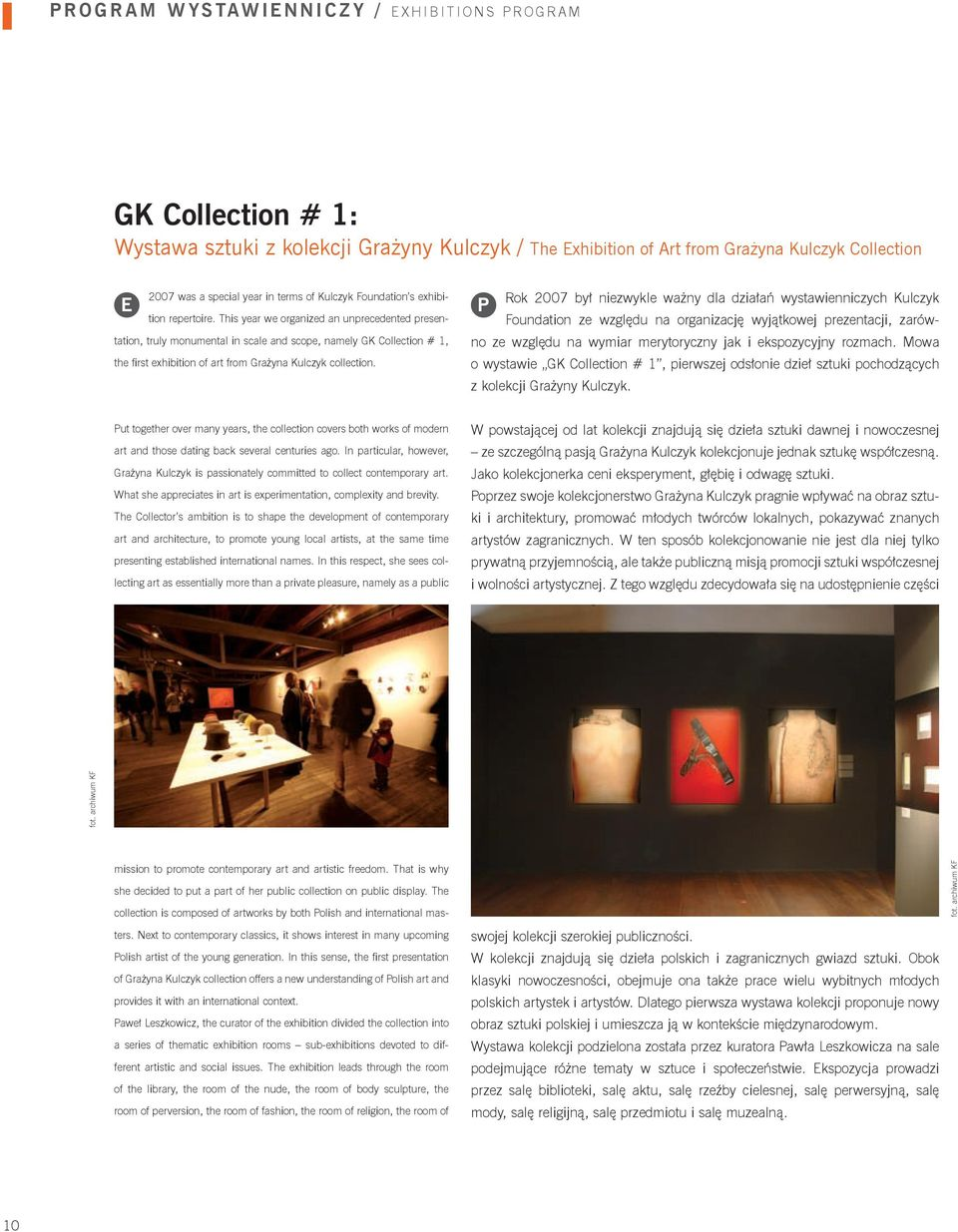 This year we organized an unprecedented presentation, truly monumental in scale and scope, namely GK Collection # 1, the first exhibition of art from Grażyna Kulczyk collection.