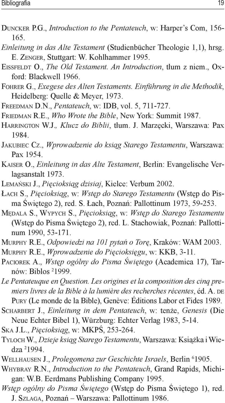 Freedman D.N., Pentateuch, w: IDB, vol. 5, 711-727. Friedman R.E., Who Wrote the Bible, New York: Summit 1987. Harrington W.J., Klucz do Biblii, tłum. J. Marzęcki, Warszawa: Pax 1984. Jakubiec Cz.