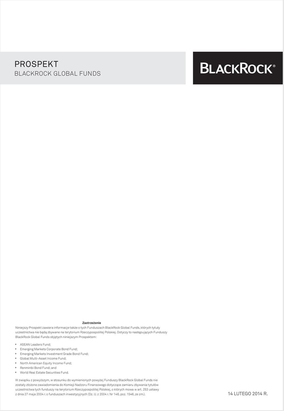 Dotyczy to następujących Funduszy BlackRock Global Funds objętych niniejszym Prospektem: ASEAN Leaders Fund; Emerging Markets Corporate Bond Fund; Emerging Markets Investment Grade Bond Fund; Global