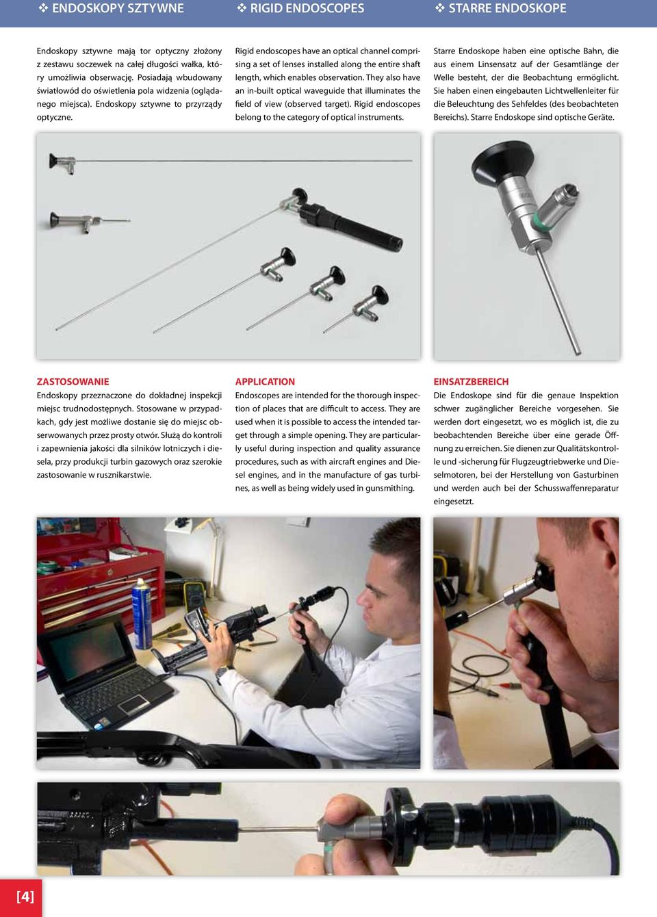 Rigid endoscopes have an optical channel comprising a set of lenses installed along the entire shaft length, which enables observation.