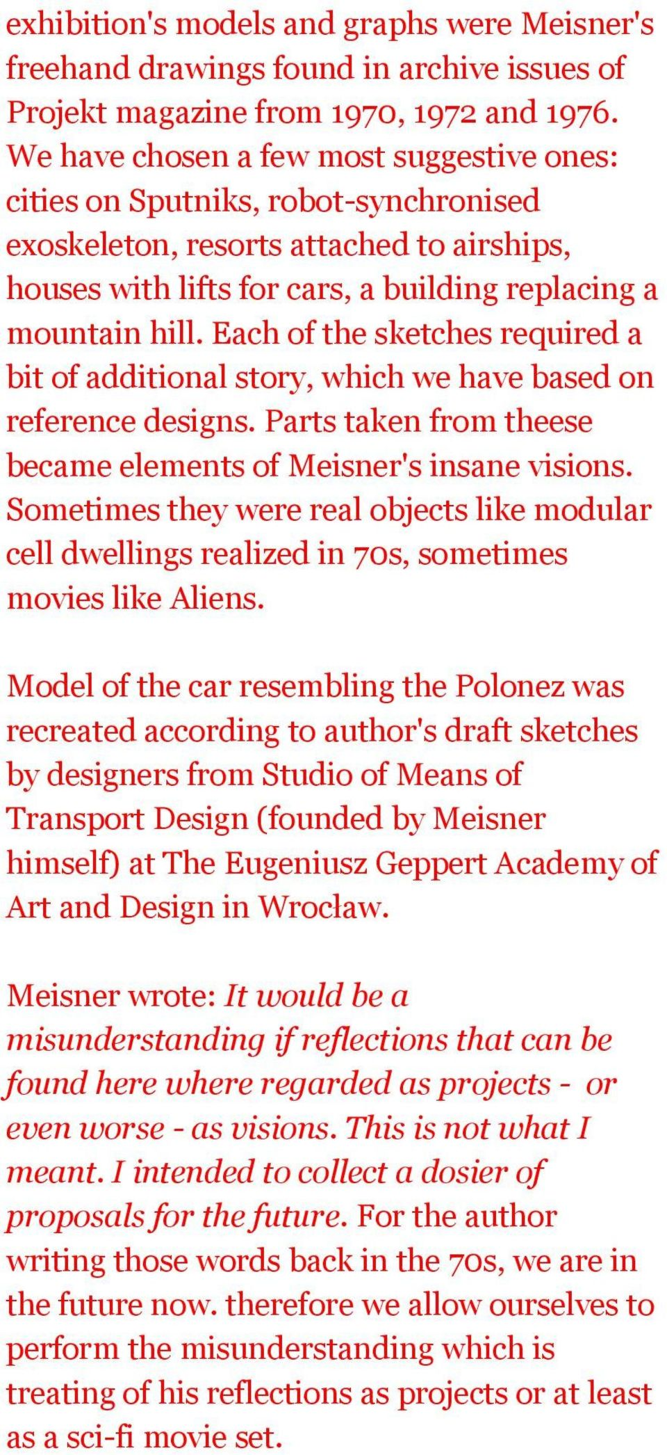 Each of the sketches required a bit of additional story, which we have based on reference designs. Parts taken from theese became elements of Meisner's insane visions.