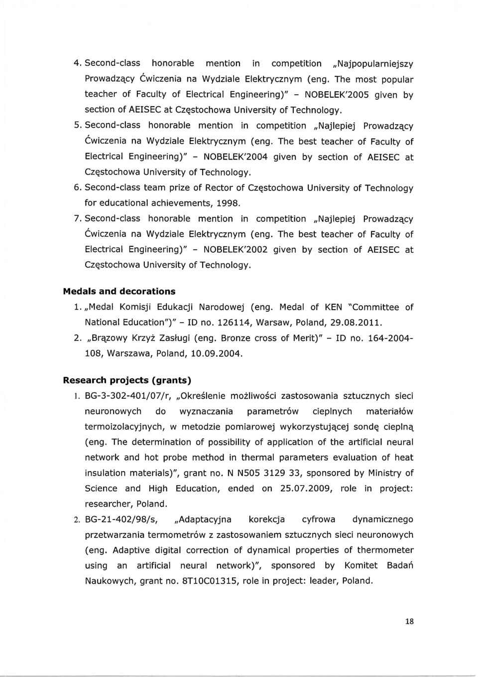 "The best teacher of Faculty of Electrical Engineering)"" - NOBELEK'2004 given by section of AEISEC at Czqstochowa University of Technology, 6, Second-class team prize of Rector of Czqstochowa"