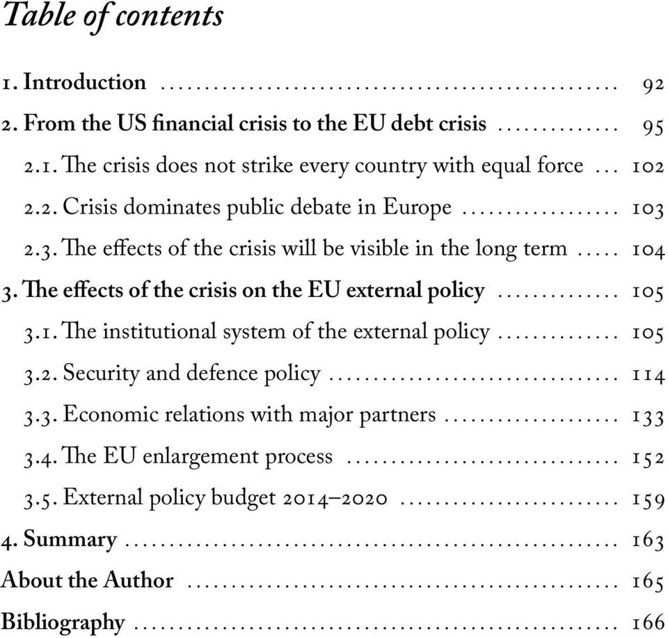 The effects of the crisis on the EU external policy... 105 3.1. The institutional system of the external policy... 105 3.2. Security and defence policy... 114 3.3. Economic relations with major partners.