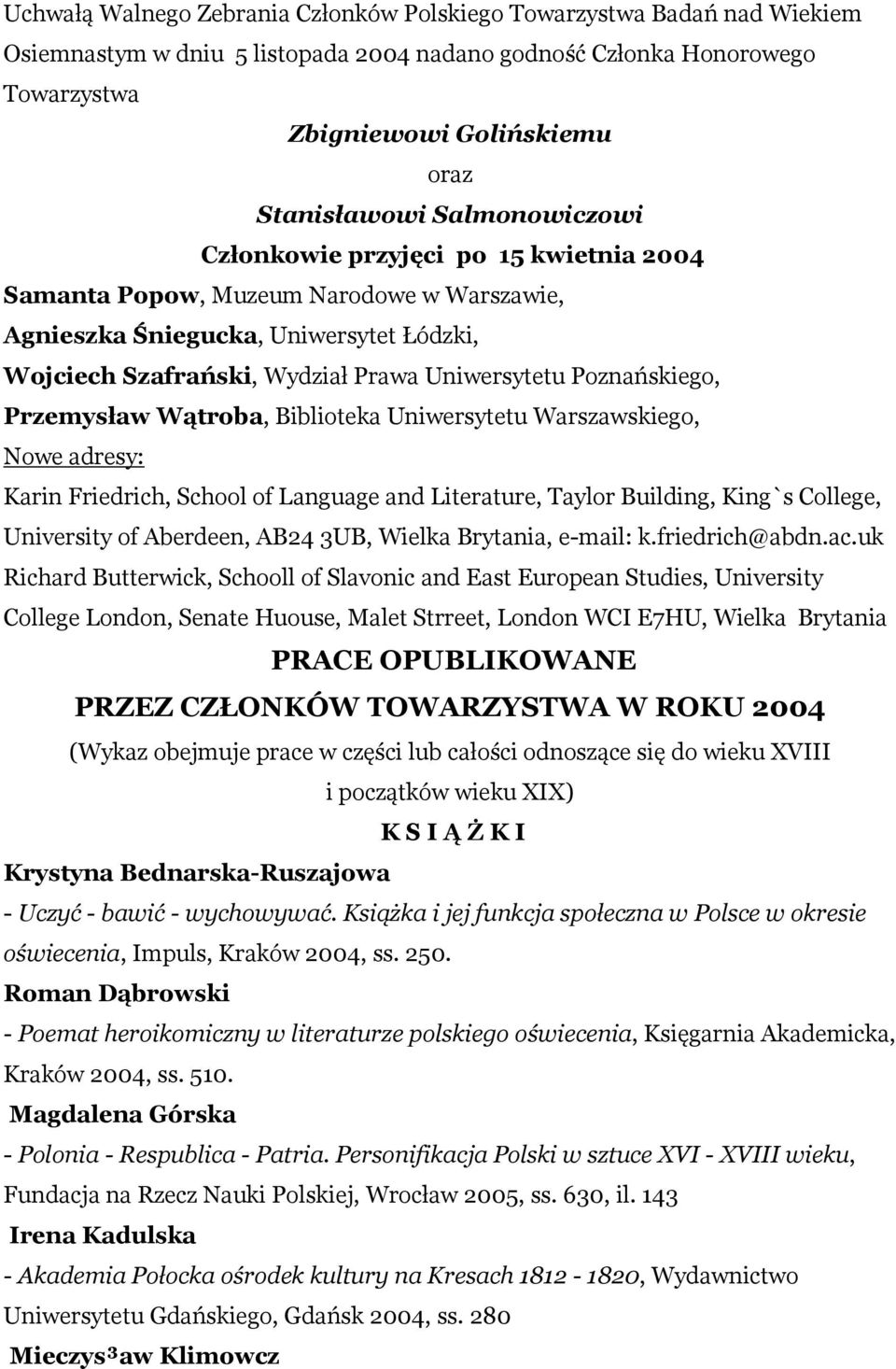 Poznańskiego, Przemysław Wątroba, Biblioteka Uniwersytetu Warszawskiego, Nowe adresy: Karin Friedrich, School of Language and Literature, Taylor Building, King`s College, University of Aberdeen, AB24