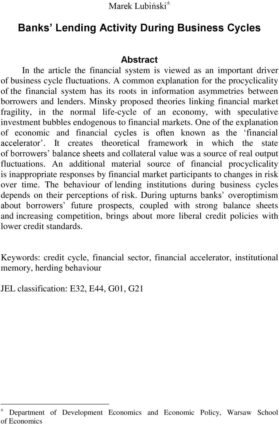 Minsky proposed theories linking financial market fragility, in the normal life-cycle of an economy, with speculative investment bubbles endogenous to financial markets.
