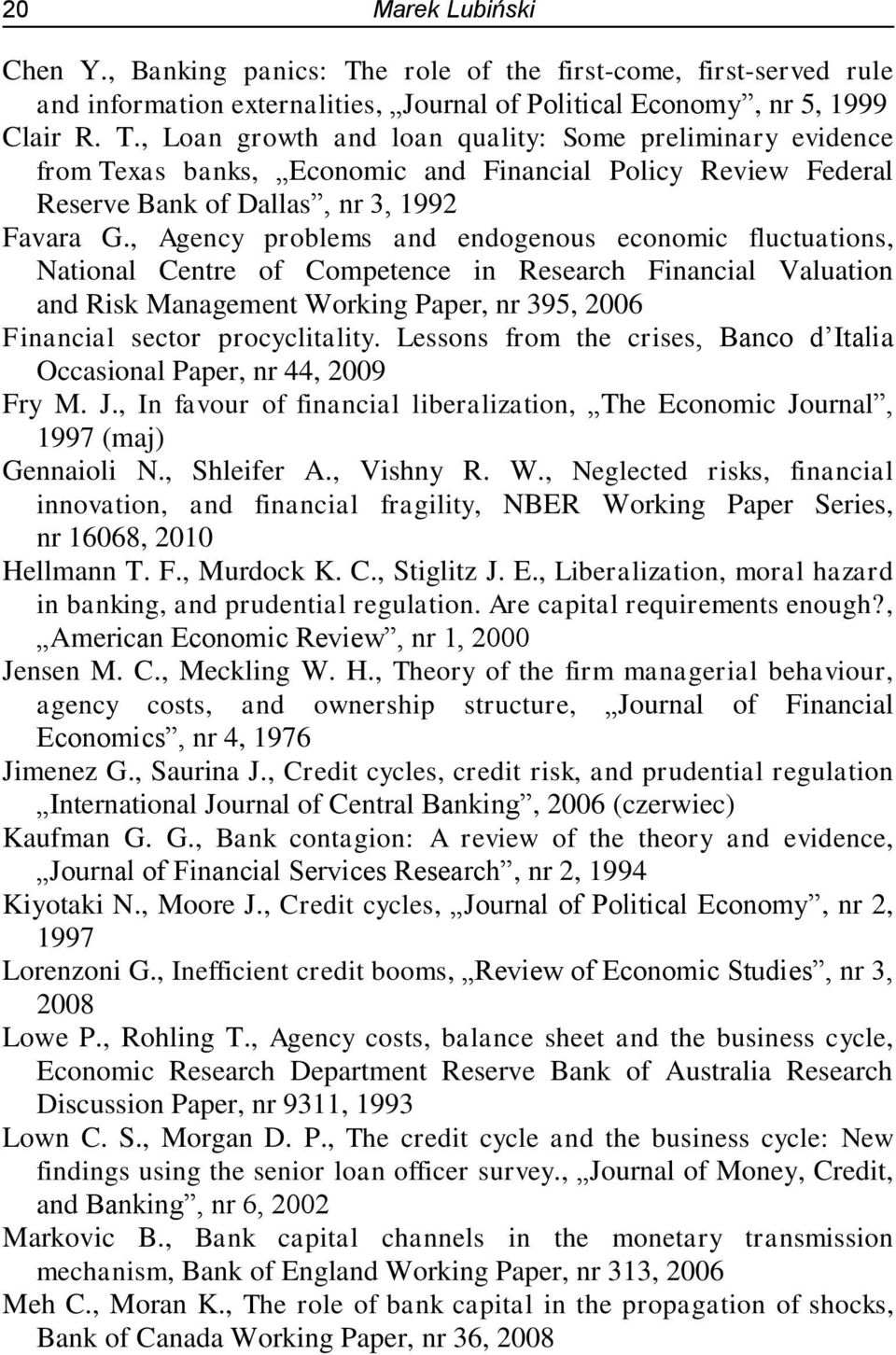 , Loan growth and loan quality: Some preliminary evidence from Texas banks, Economic and Financial Policy Review Federal Reserve Bank of Dallas, nr 3, 1992 Favara G.