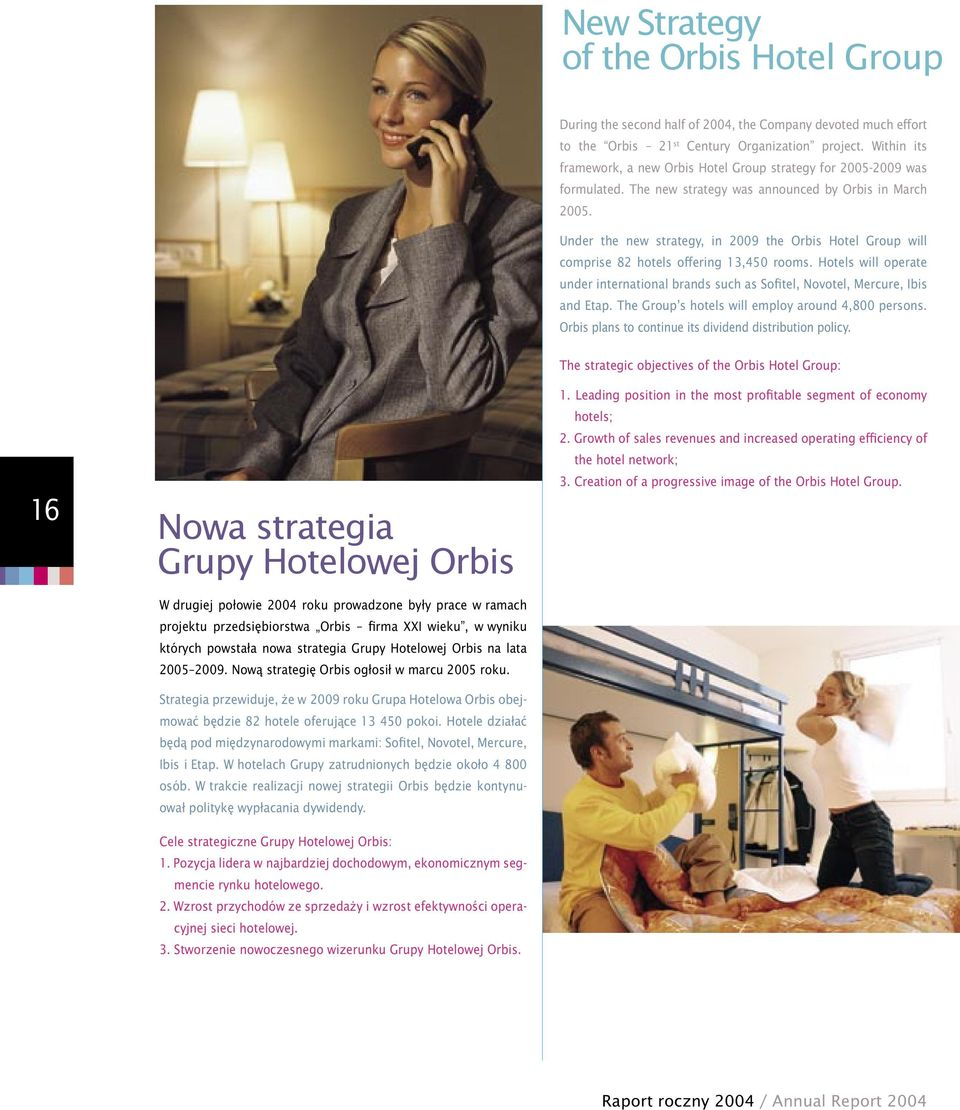 Under the new strategy, in 2009 the Orbis Hotel Group will comprise 82 hotels offering 13,450 rooms. Hotels will operate under international brands such as Sofitel, Novotel, Mercure, Ibis and Etap.
