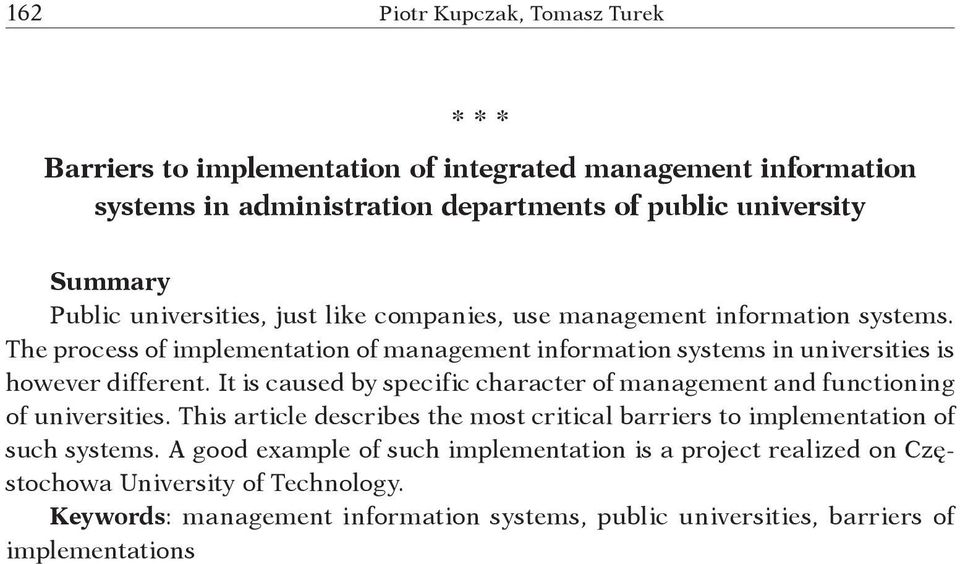 It is caused by specific character of management and functioning of universities. This article describes the most critical barriers to implementation of such systems.