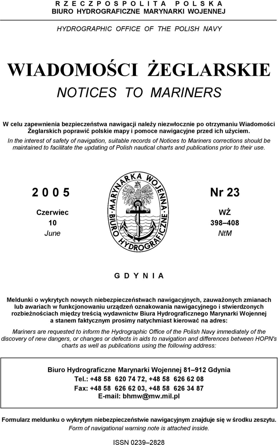 In the interest of safety of navigation, suitable records of Notices to Mariners corrections should be maintained to facilitate the updating of Polish nautical charts and publications prior to their
