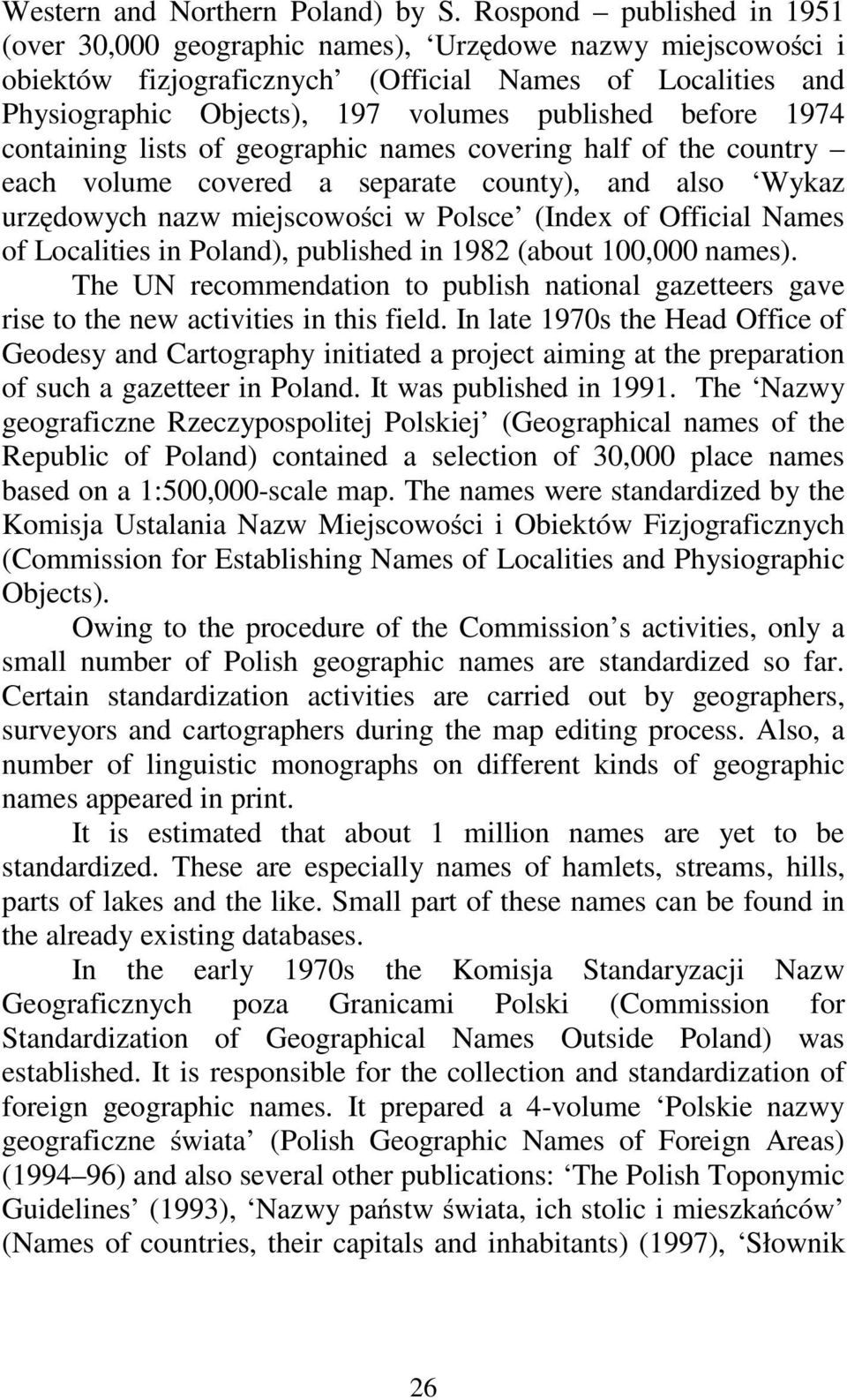 before 1974 containing lists of geographic names covering half of the country each volume covered a separate county), and also Wykaz urzędowych nazw miejscowości w Polsce (Index of Official Names of