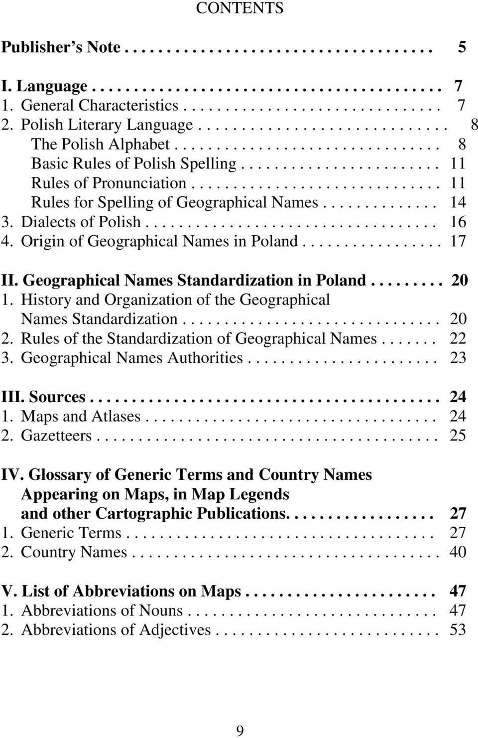 History and Organization of the Geographical NamesStandardization... 20 2. RulesoftheStandardizationofGeographicalNames... 22 3. Geographical Names Authorities... 23 III. Sources... 24 1.
