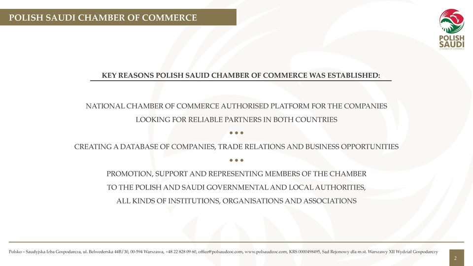 of companies, trade relations and business opportunities Promotion, support and representing members of the Chamber