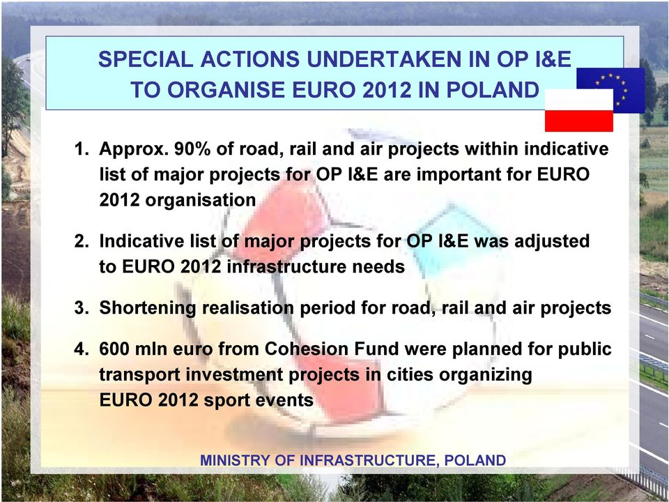 Indicative list of major projects for OP I&E was adjusted to EURO 2012 infrastructure needs 3.
