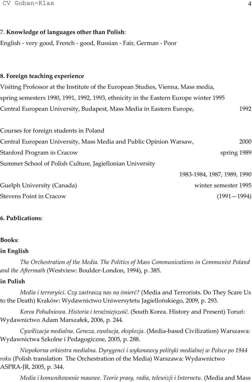 Central European University, Budapest, Mass Media in Eastern Europe, 1992 Courses for foreign students in Poland Central European University, Mass Media and Public Opinion Warsaw, 2000 Stanford