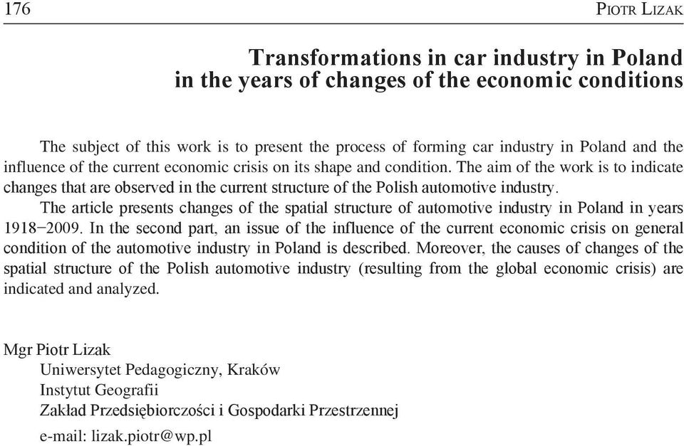 The article presents changes of the spatial structure of automotive industry in Poland in years 1918 2009.