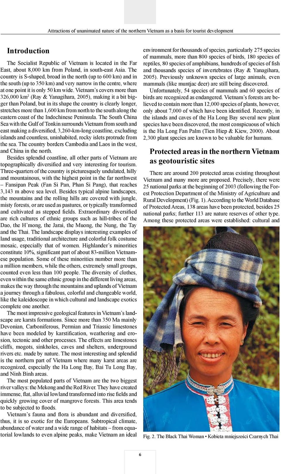 Vietnam s covers more than 326,000 km 2 (Ray & Yanagihara, 2005), making it a bit bigger than Poland, but in its shape the country is clearly longer, stretches more than 1,600 km from north to the