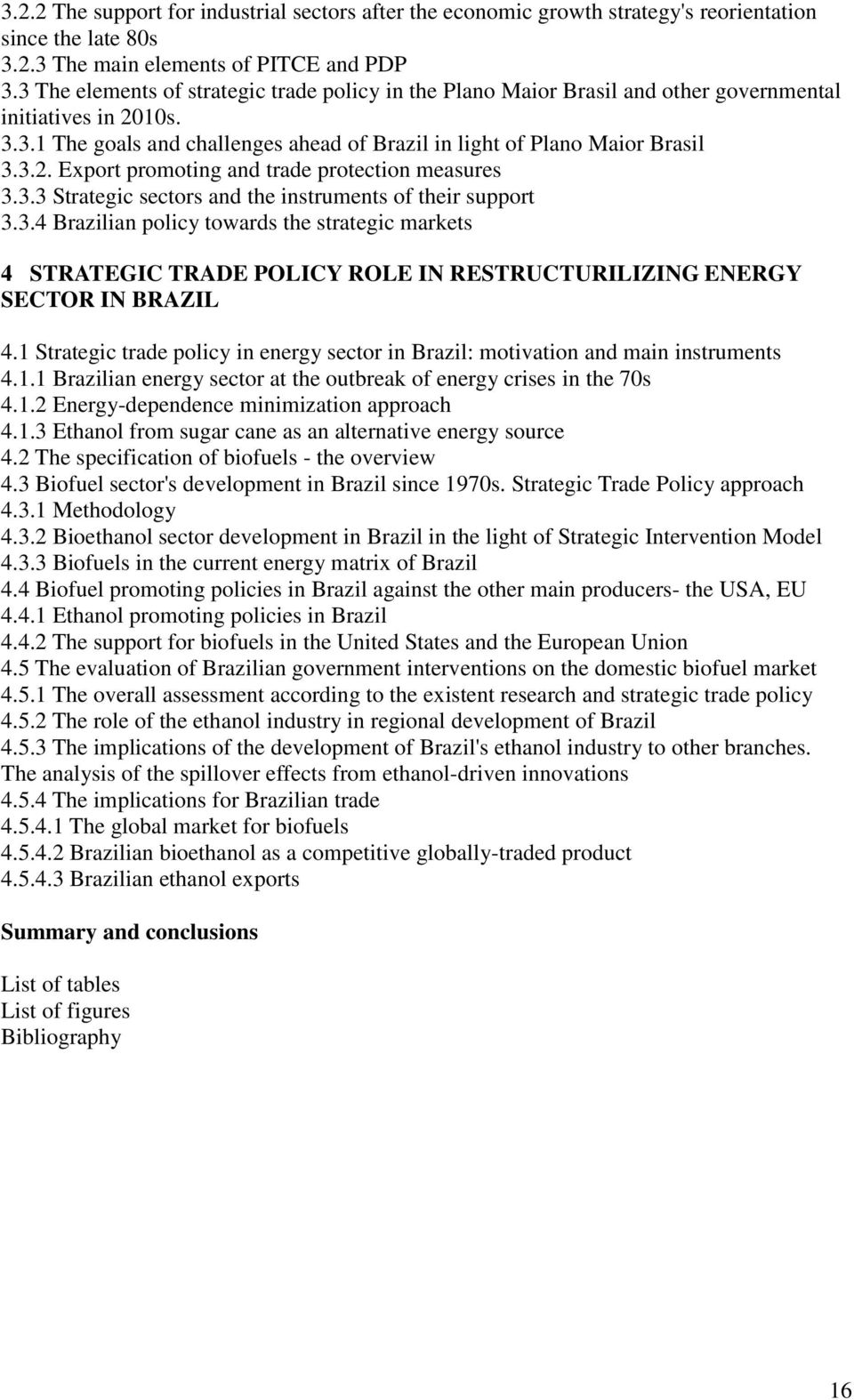 3.3 Strategic sectors and the instruments of their support 3.3.4 Brazilian policy towards the strategic markets 4 STRATEGIC TRADE POLICY ROLE IN RESTRUCTURILIZING ENERGY SECTOR IN BRAZIL 4.