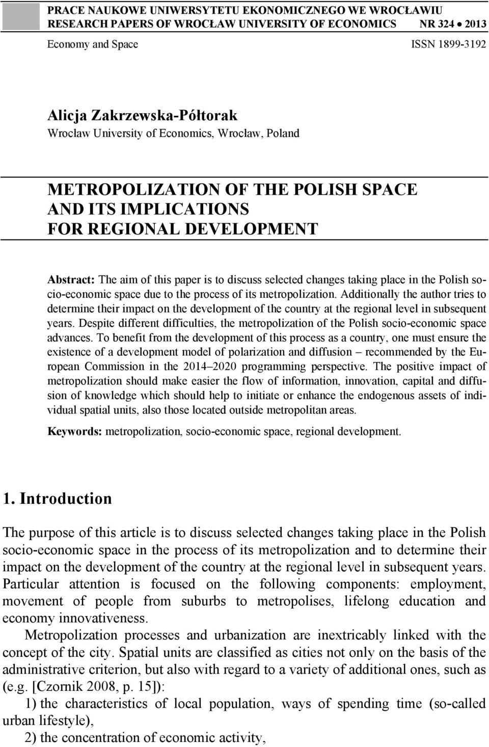 socio-economic space due to the process of its metropolization. Additionally the author tries to determine their impact on the development of the country at the regional level in subsequent years.