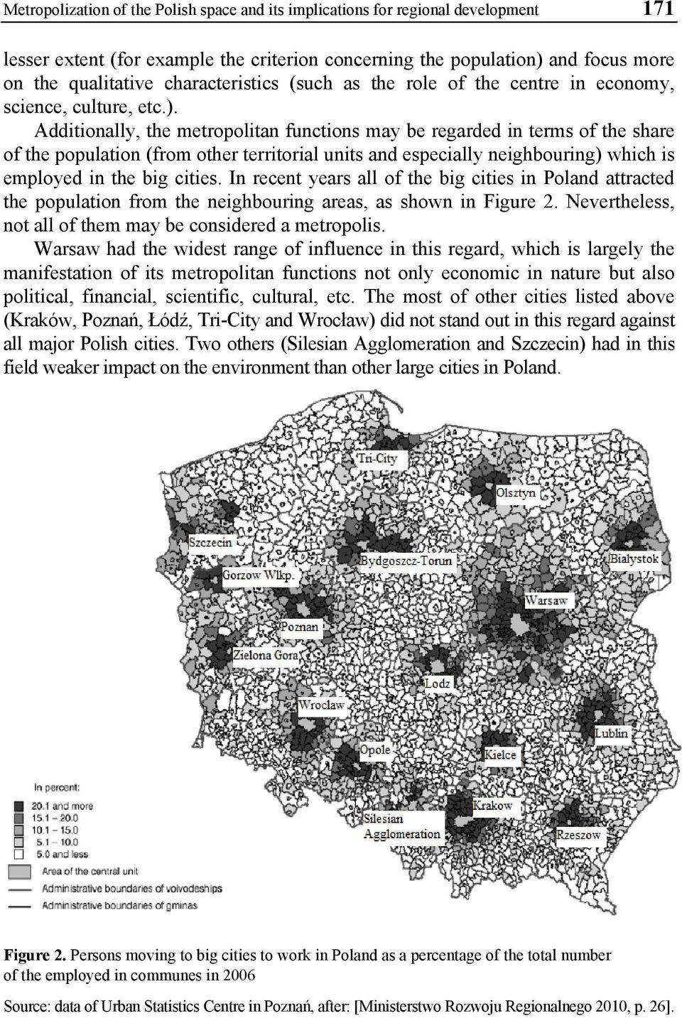 Additionally, the metropolitan functions may be regarded in terms of the share of the population (from other territorial units and especially neighbouring) which is employed in the big cities.