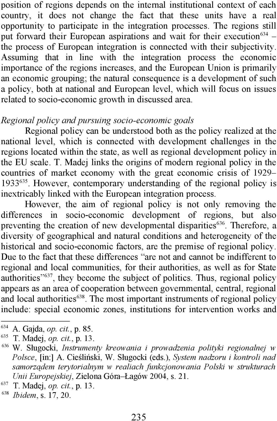 Assuming that in line with the integration process the economic importance of the regions increases, and the European Union is primarily an economic grouping; the natural consequence is a development