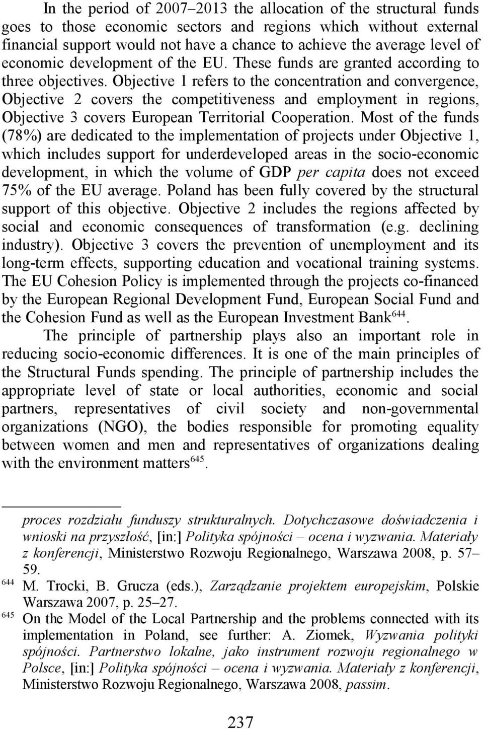 Objective 1 refers to the concentration and convergence, Objective 2 covers the competitiveness and employment in regions, Objective 3 covers European Territorial Cooperation.