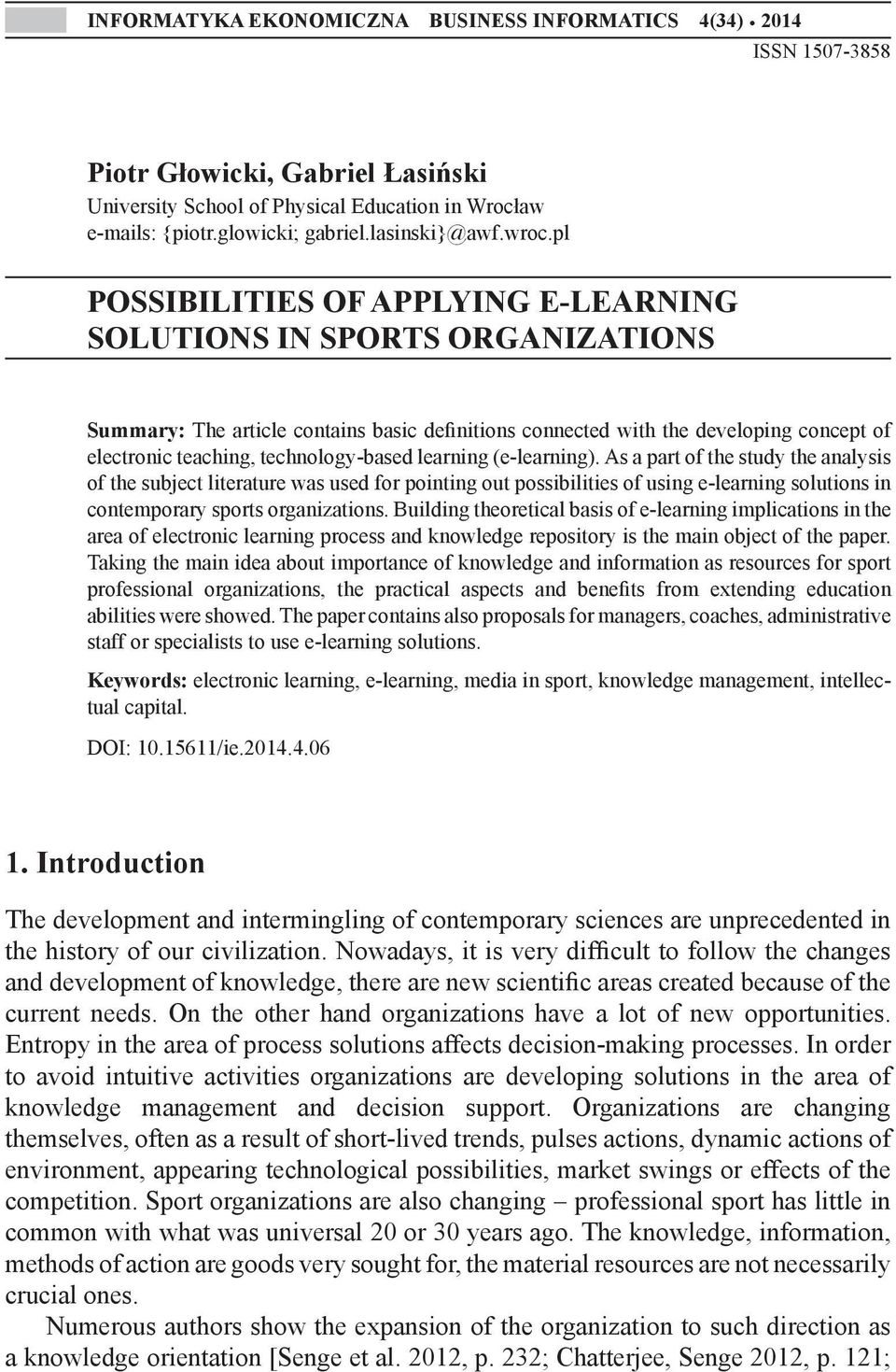 pl POSSIBILITIES OF APPLYING E-LEARNING SOLUTIONS IN SPORTS ORGANIZATIONS Summary: The article contains basic definitions connected with the developing concept of electronic teaching,