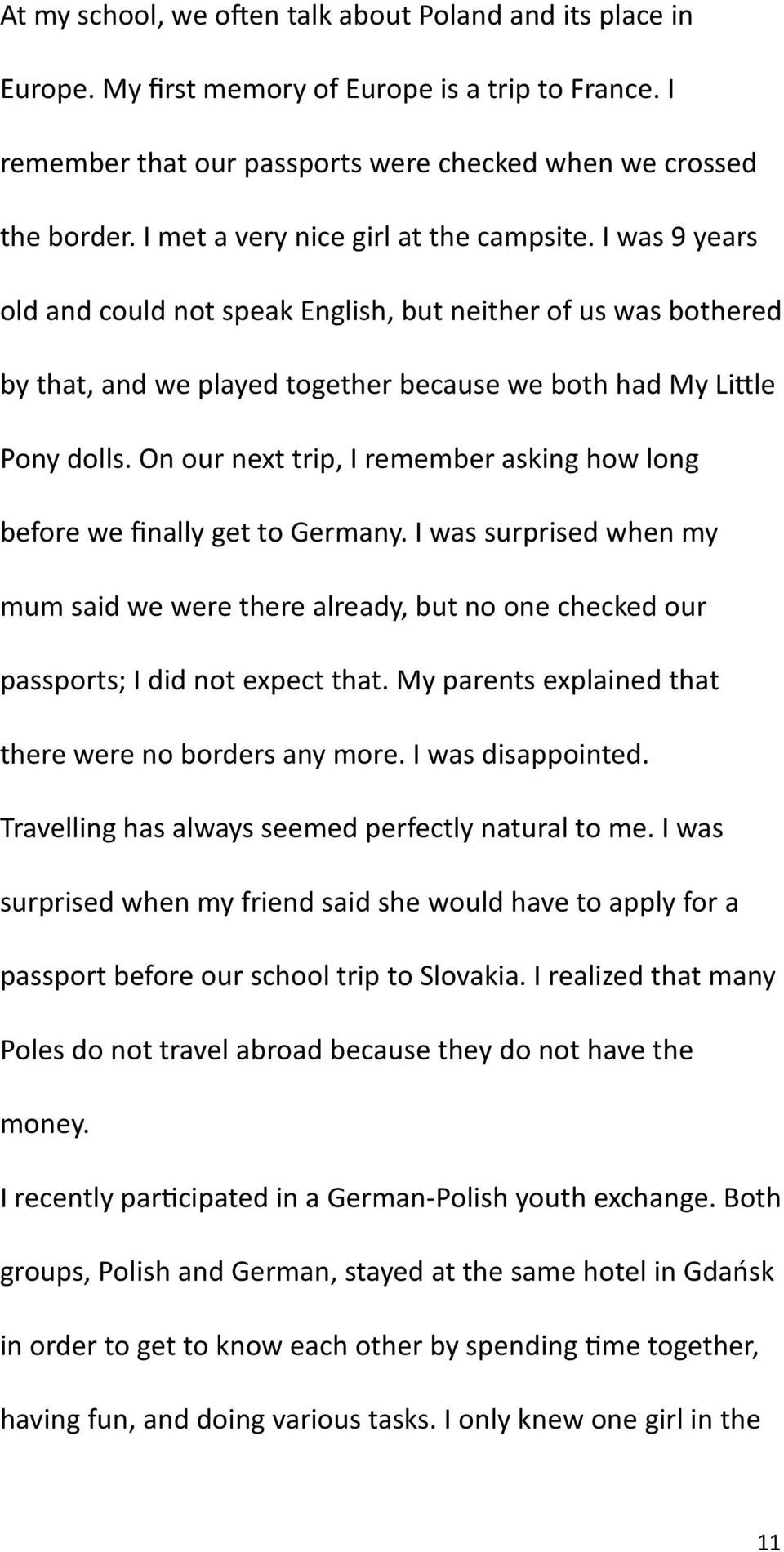 On our next trip, I remember asking how long before we finally get to Germany. I was surprised when my mum said we were there already, but no one checked our passports; I did not expect that.