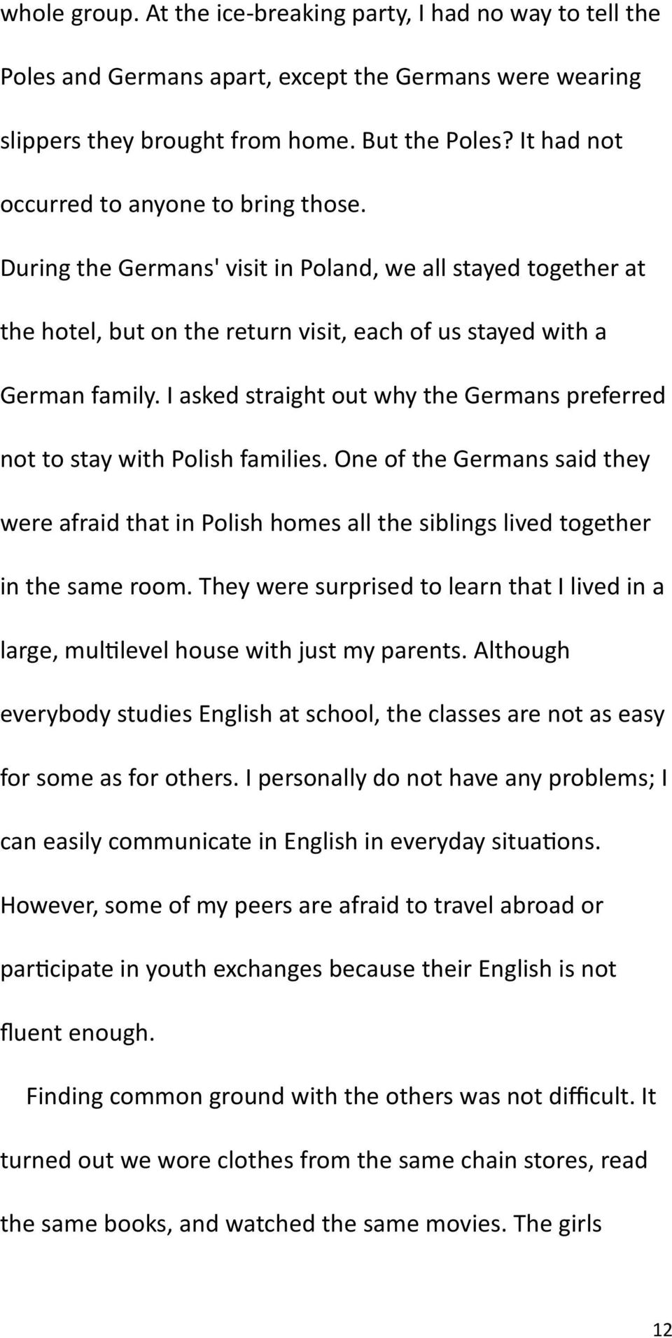 I asked straight out why the Germans preferred not to stay with Polish families. One of the Germans said they were afraid that in Polish homes all the siblings lived together in the same room.