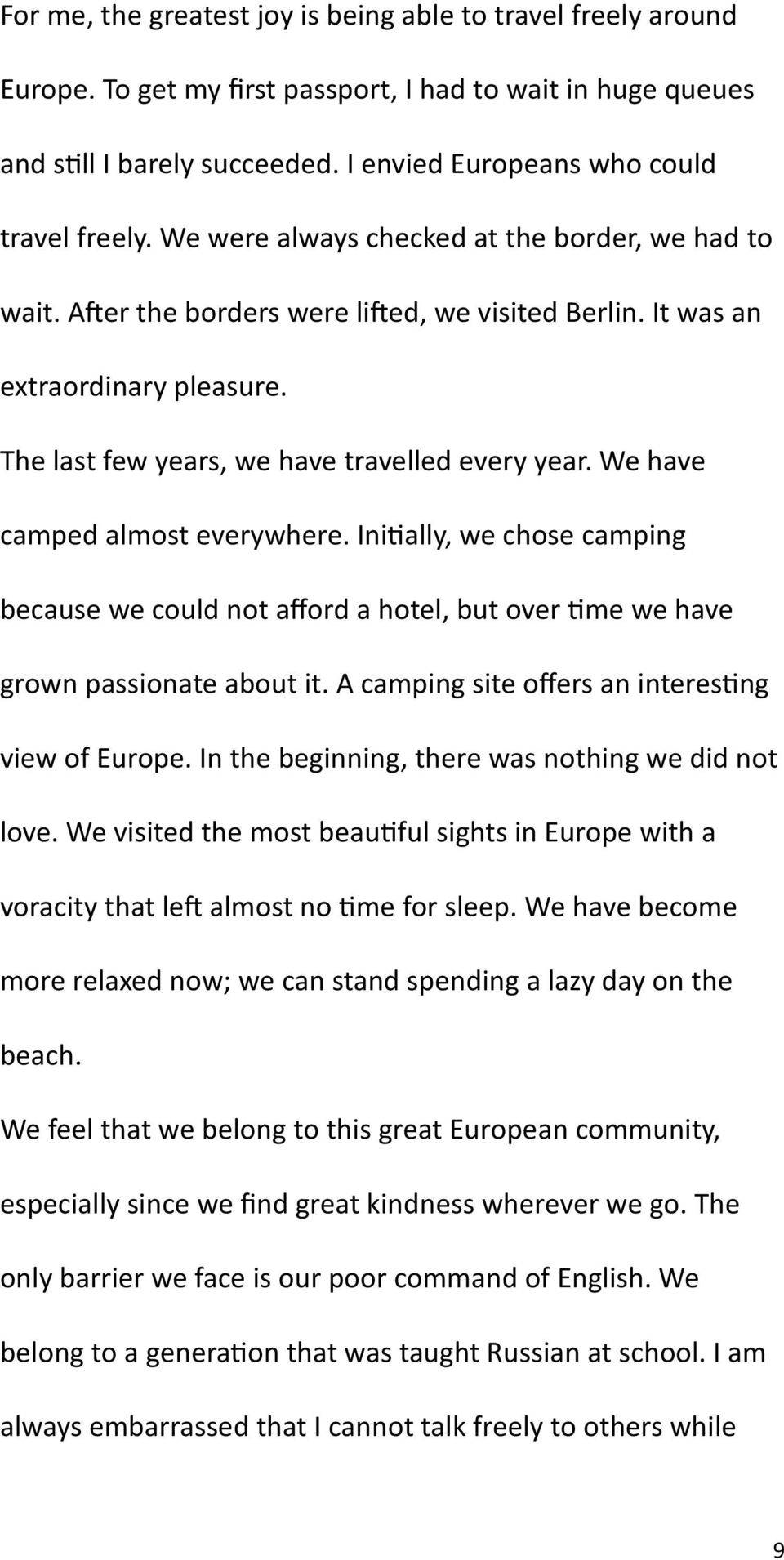 We have camped almost everywhere. Initially, we chose camping because we could not afford a hotel, but over time we have grown passionate about it. A camping site offers an interesting view of Europe.