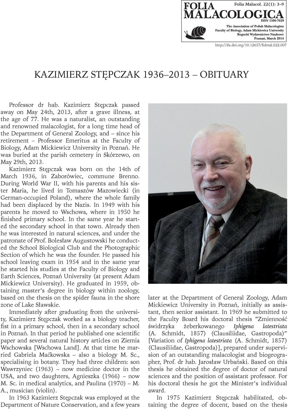 He was a naturalist, an outstanding and renowned malacologist, for a long time head of the Department of General Zoology, and since his retirement Professor Emeritus at the Faculty of Biology, Adam